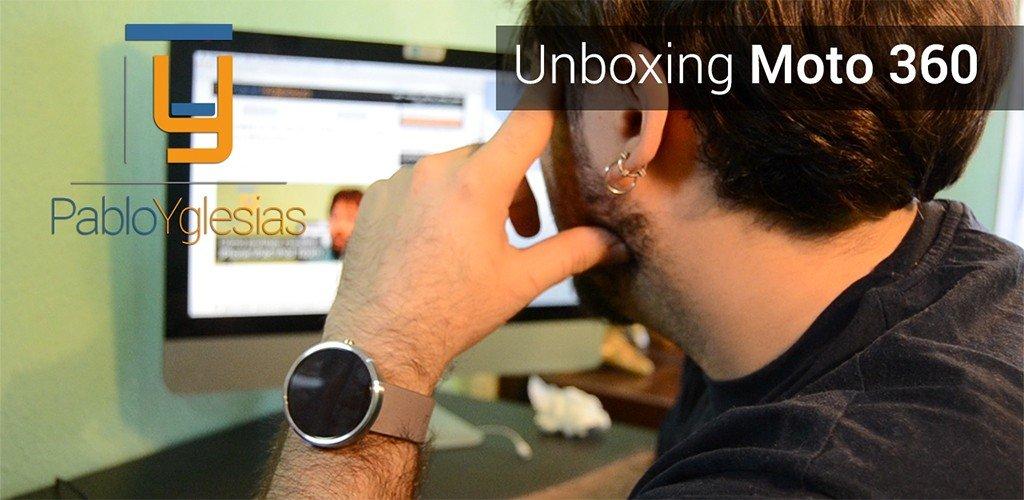 PabloYglesias Unboxing Moto 360