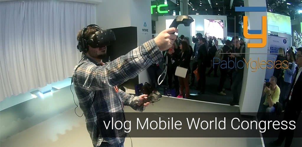 #MWC16 en vídeo: vlog de estos días por el Mobile World Congress